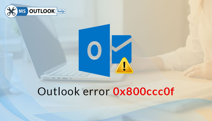 Outlook Error 0x800ccc0f – Know how to resolve it