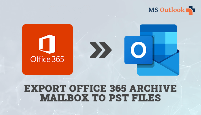 Easily Export Office 365 Archive Mailbox to PST
